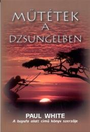 Paul White magyarul megjelent 4. könyve: Műtétek a dzsungelben